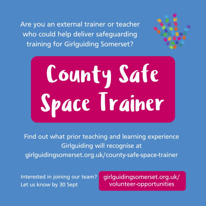 Are you an external trainer or teacher who could help deliver safeguarding training for Girlguiding Somerset? Find out what prior teaching and learning experience Girlguiding will recognise at girlguidingsomerset.org.uk/county-safe-space-trainer. Interested in joining our team? Let us know by 30 Sept. girlguidingsomerset.org.uk/volunteer-opportunities